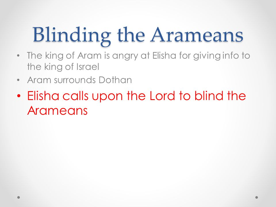 Blinding the Arameans Elisha calls upon the Lord to blind the Arameans