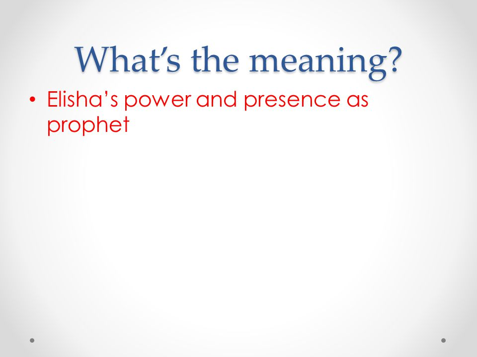 What's the meaning Elisha's power and presence as prophet