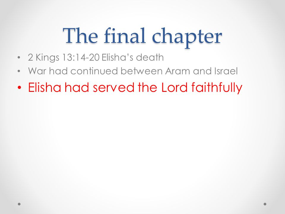 The final chapter Elisha had served the Lord faithfully