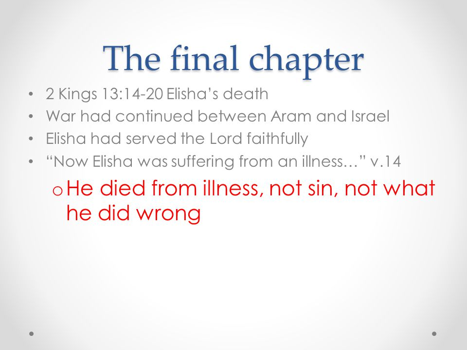 The final chapter He died from illness, not sin, not what he did wrong