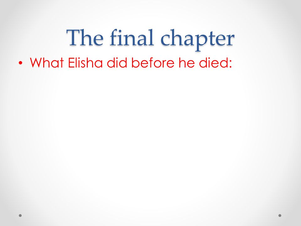 The final chapter What Elisha did before he died: