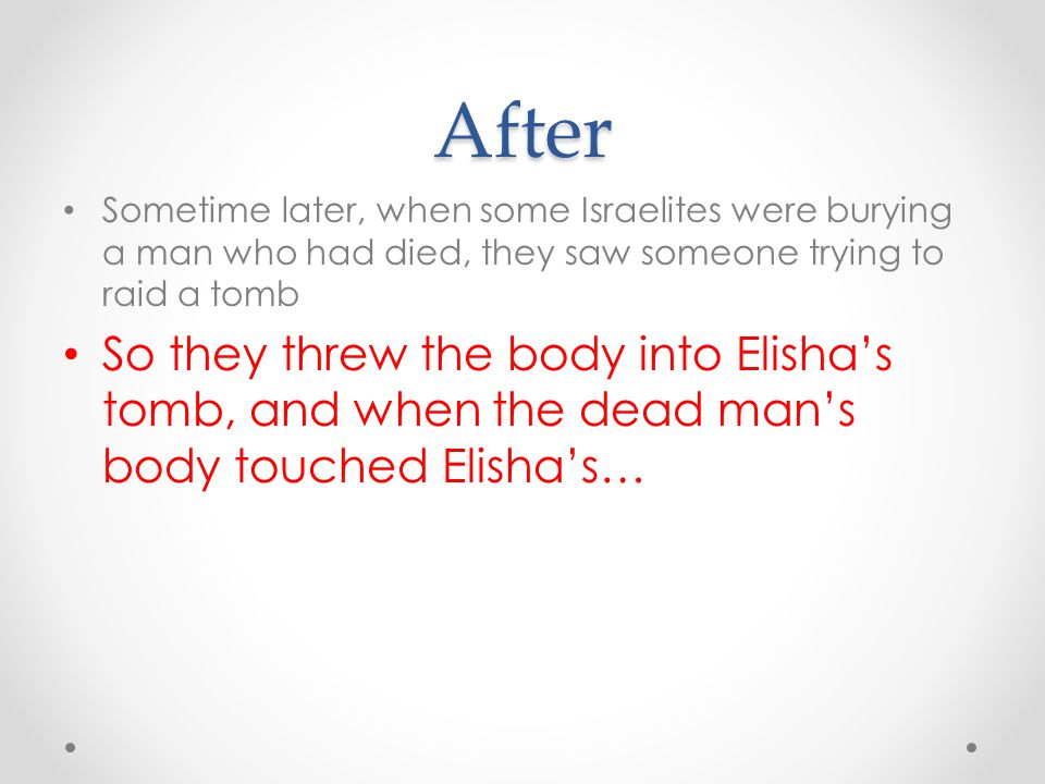 After Sometime later, when some Israelites were burying a man who had died, they saw someone trying to raid a tomb.