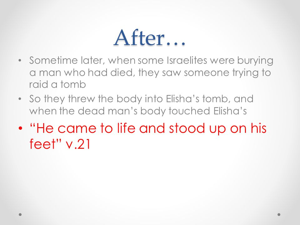 After… He came to life and stood up on his feet v.21