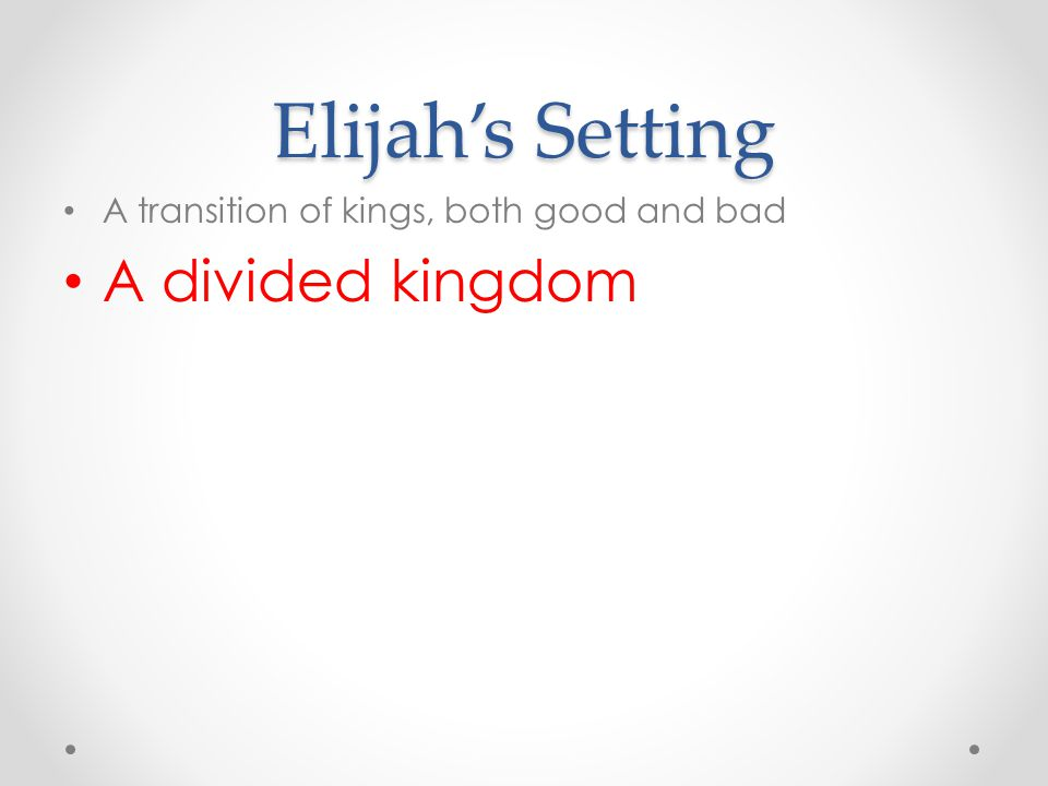 Elijah's Setting A divided kingdom