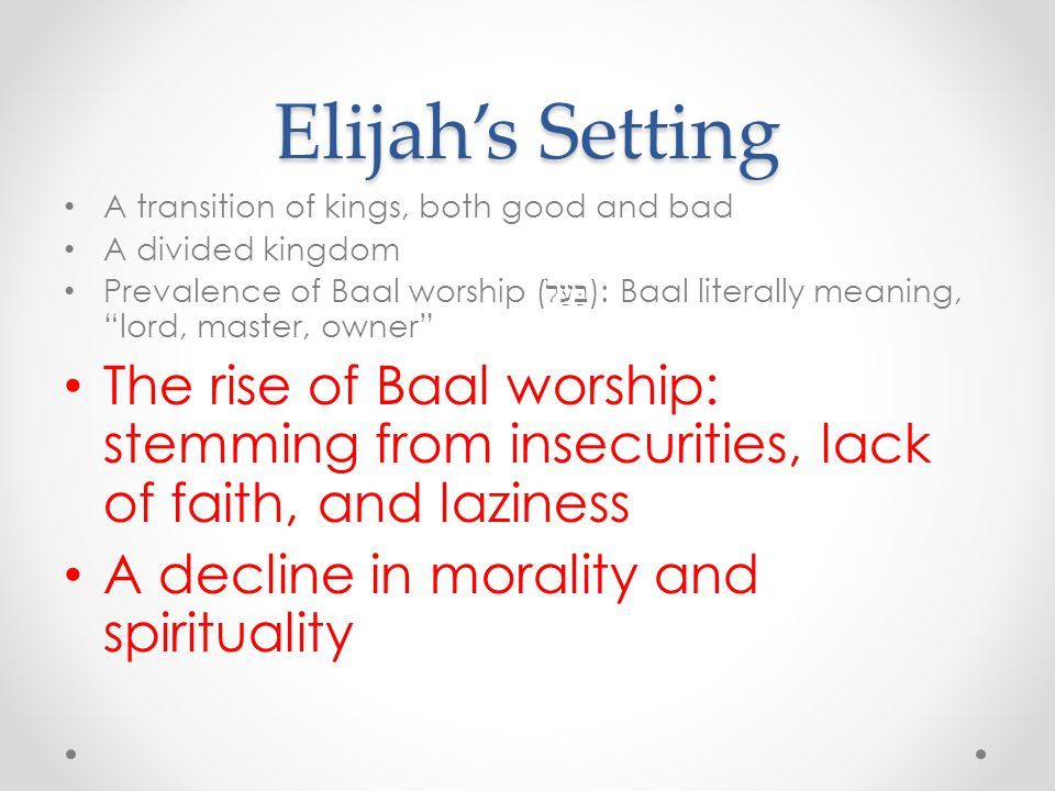 Elijah's Setting A transition of kings, both good and bad. A divided kingdom.