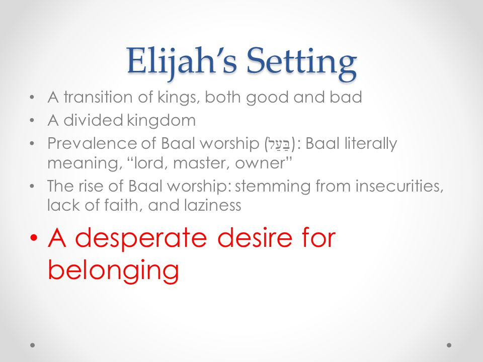 Elijah's Setting A desperate desire for belonging