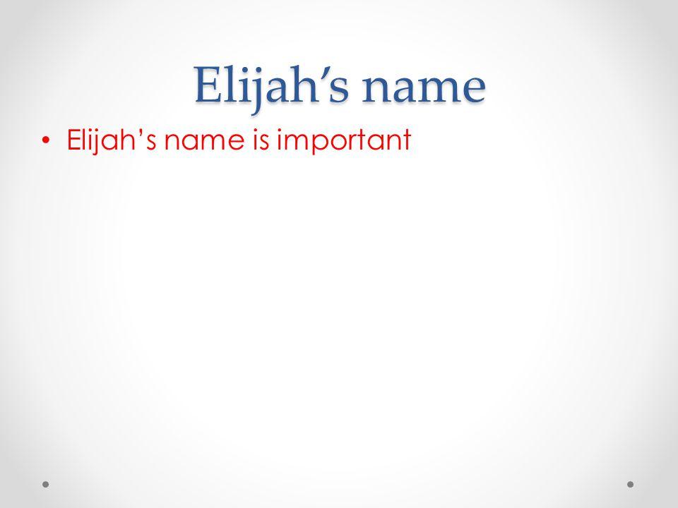 Elijah's name Elijah's name is important