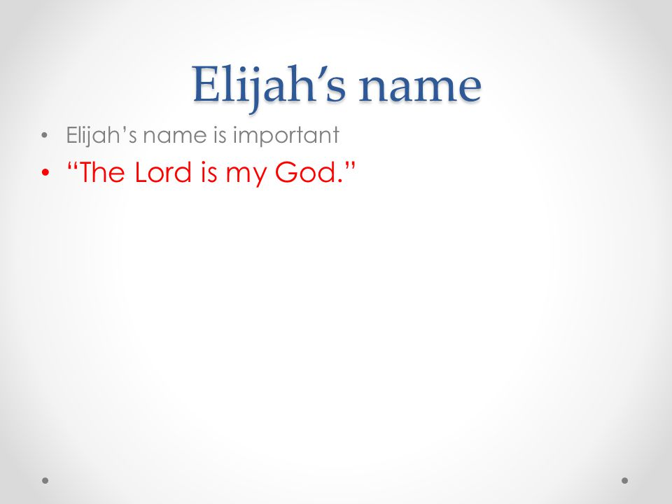 Elijah's name Elijah's name is important The Lord is my God.