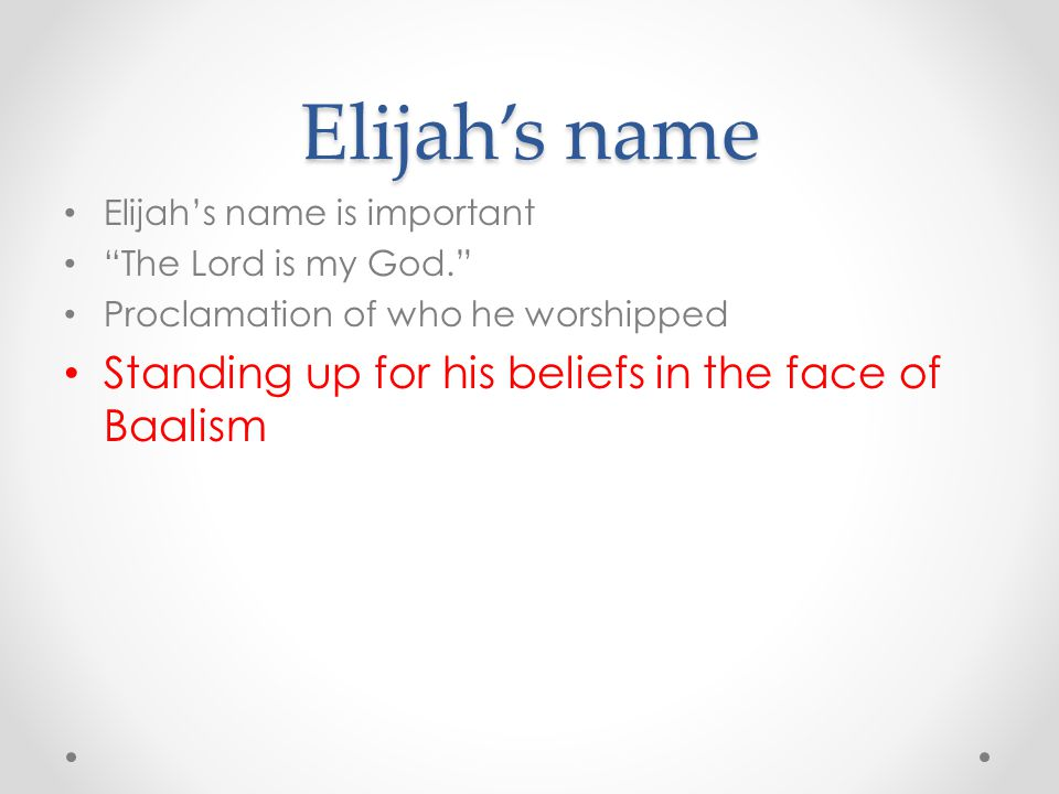 Elijah's name Standing up for his beliefs in the face of Baalism