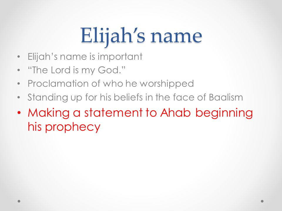 Elijah's name Making a statement to Ahab beginning his prophecy