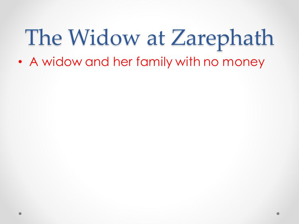 The Widow at Zarephath A widow and her family with no money