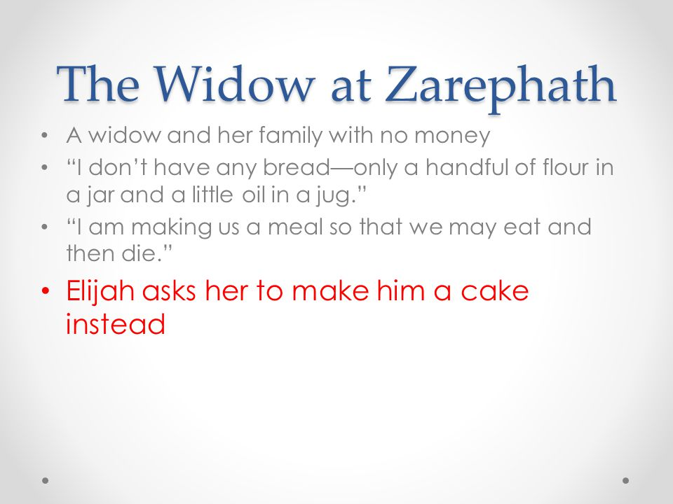 The Widow at Zarephath Elijah asks her to make him a cake instead