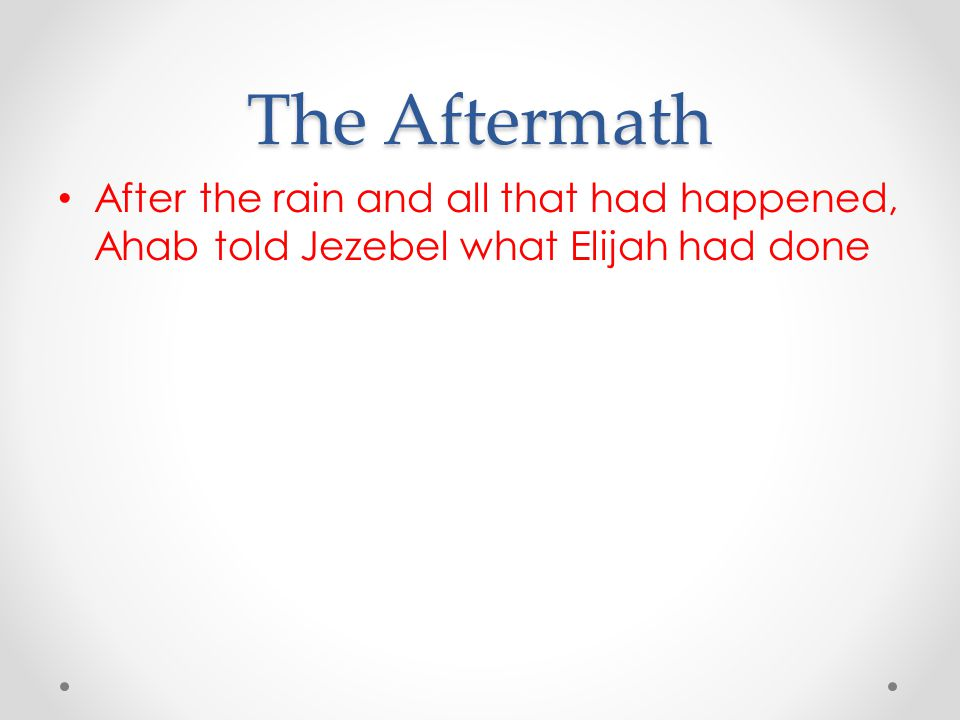 The Aftermath After the rain and all that had happened, Ahab told Jezebel what Elijah had done
