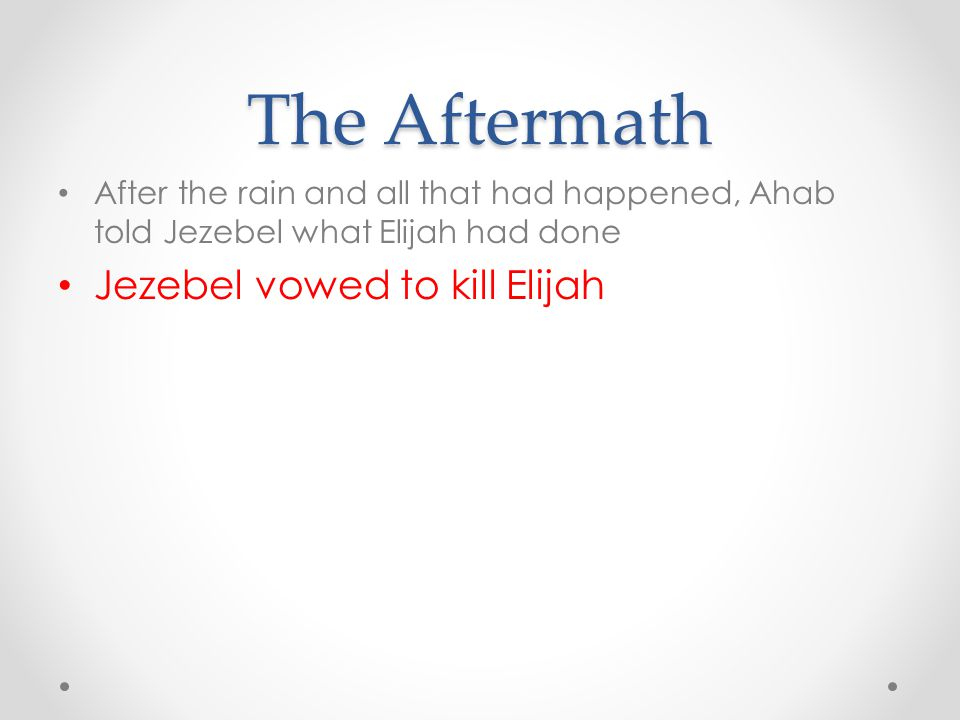 The Aftermath Jezebel vowed to kill Elijah