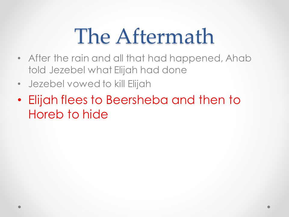 The Aftermath Elijah flees to Beersheba and then to Horeb to hide