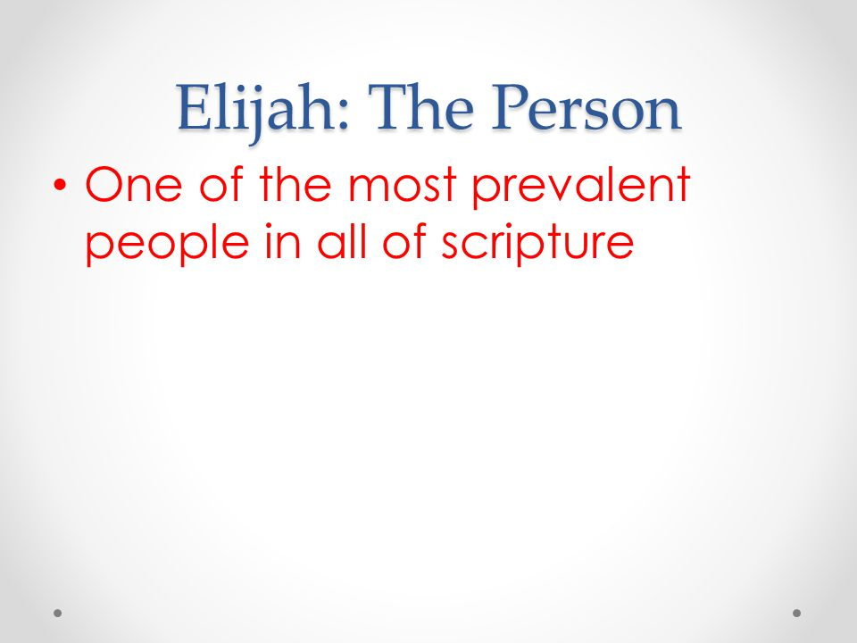 Elijah: The Person One of the most prevalent people in all of scripture