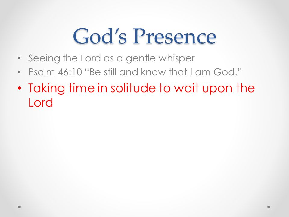 God's Presence Taking time in solitude to wait upon the Lord