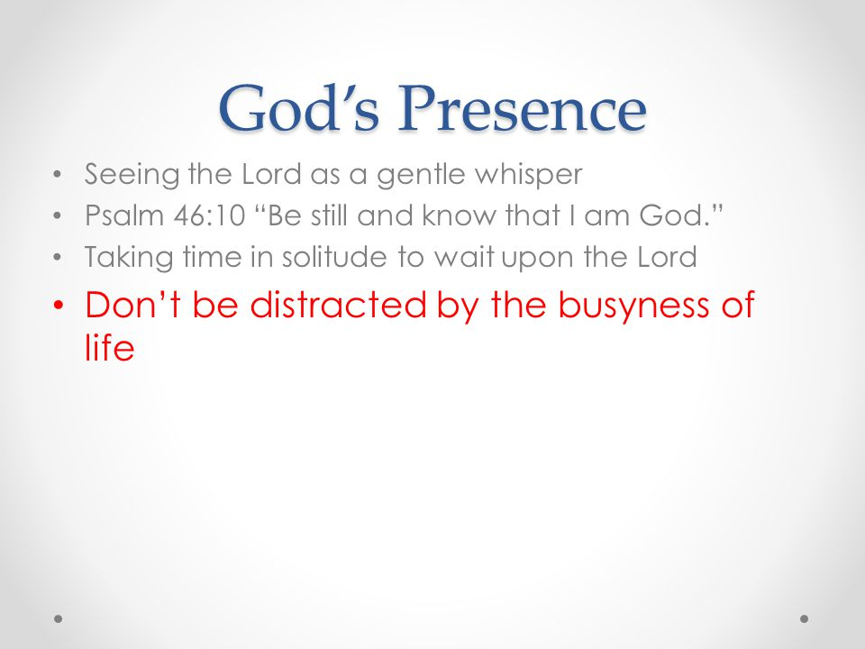 God's Presence Don't be distracted by the busyness of life