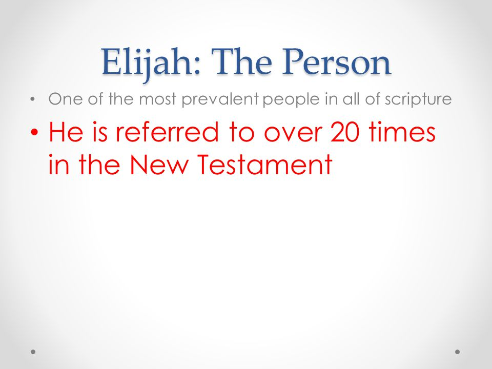 Elijah: The Person One of the most prevalent people in all of scripture.