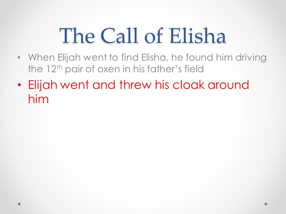 The Call of Elisha Elijah went and threw his cloak around him