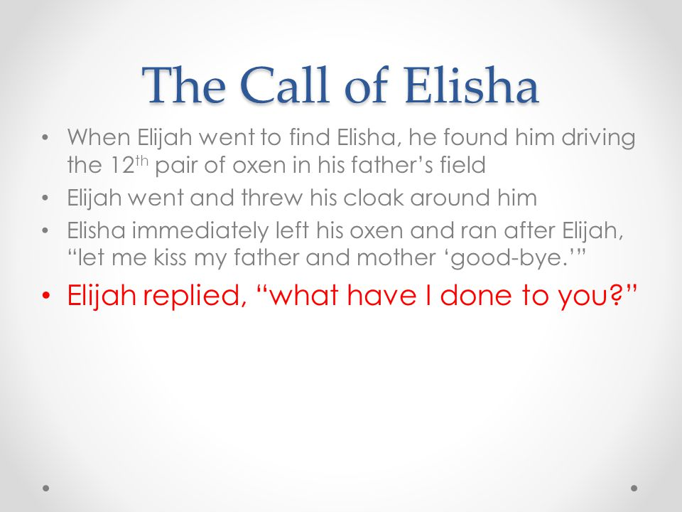 The Call of Elisha Elijah replied, what have I done to you