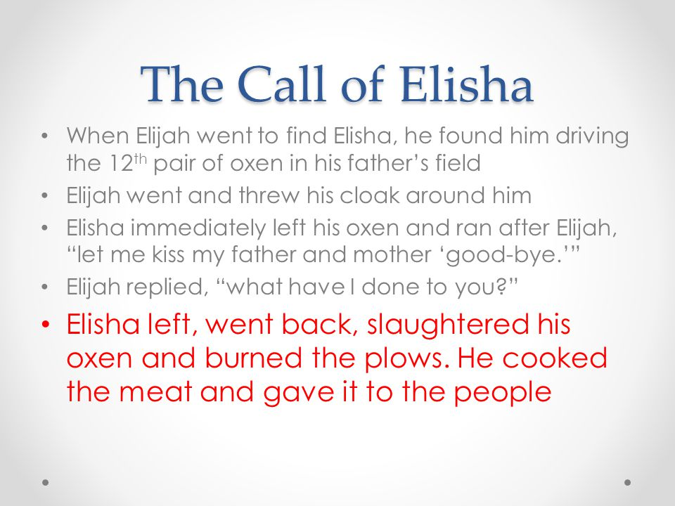 The Call of Elisha When Elijah went to find Elisha, he found him driving the 12th pair of oxen in his father's field.