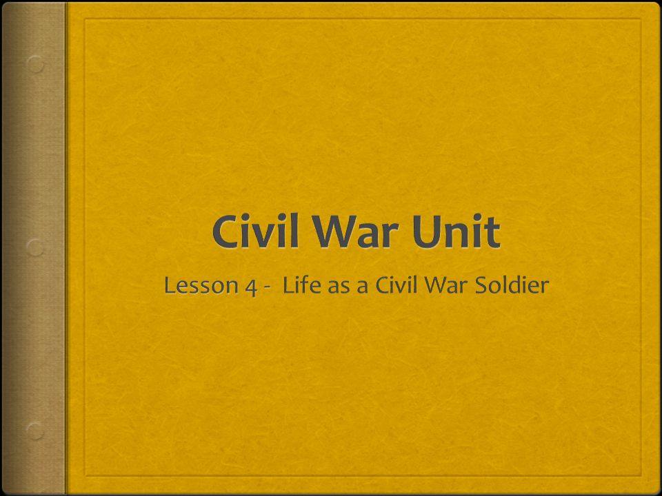 Lesson 4 - Life as a Civil War Soldier
