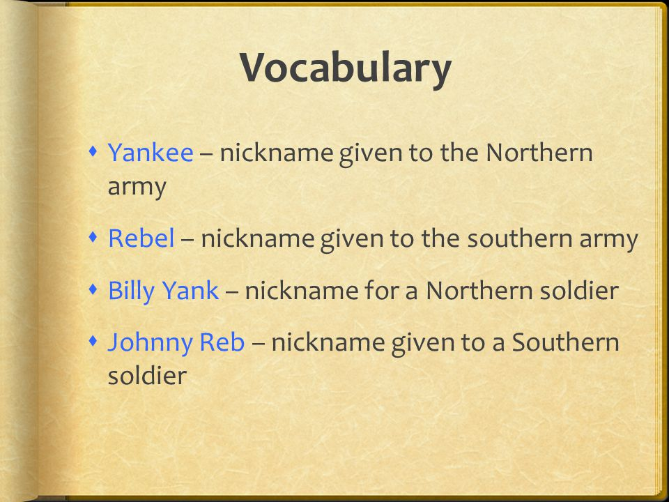 Vocabulary Yankee – nickname given to the Northern army