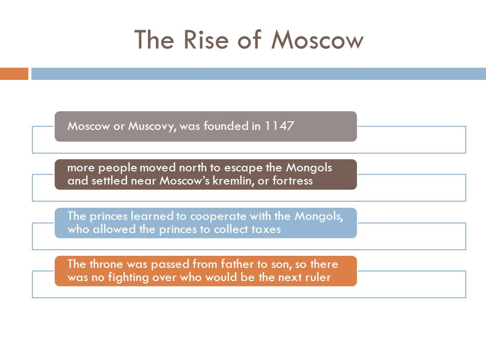 The Rise of Moscow Moscow or Muscovy, was founded in 1147