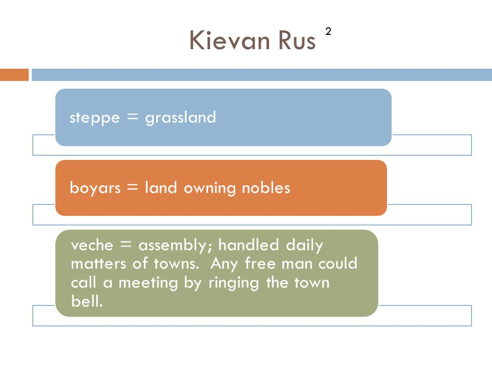 Kievan Rus steppe = grassland boyars = land owning nobles