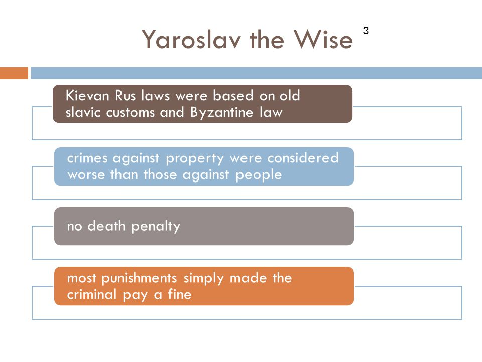 Yaroslav the Wise 3. Kievan Rus laws were based on old slavic customs and Byzantine law.