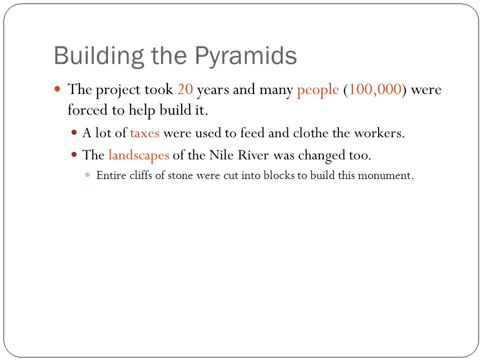 Building the Pyramids The project took 20 years and many people (100,000) were forced to help build it.