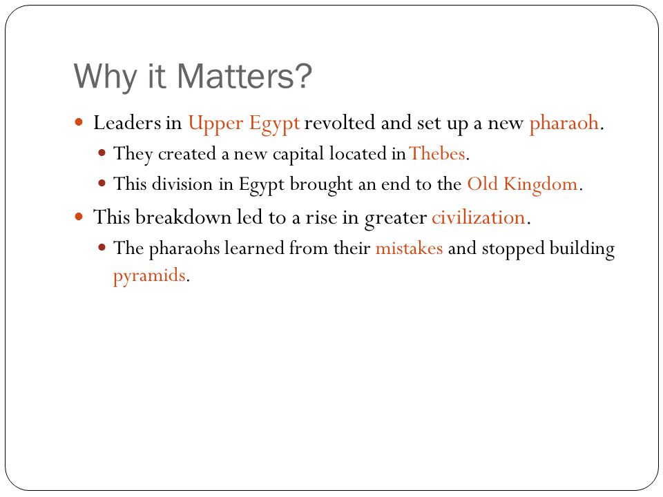 Why it Matters Leaders in Upper Egypt revolted and set up a new pharaoh. They created a new capital located in Thebes.