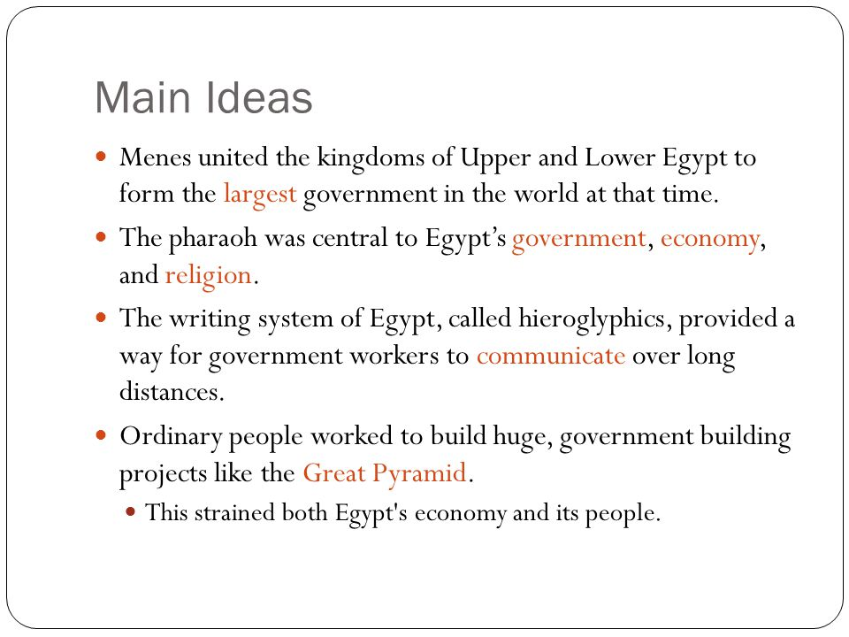 Main Ideas Menes united the kingdoms of Upper and Lower Egypt to form the largest government in the world at that time.