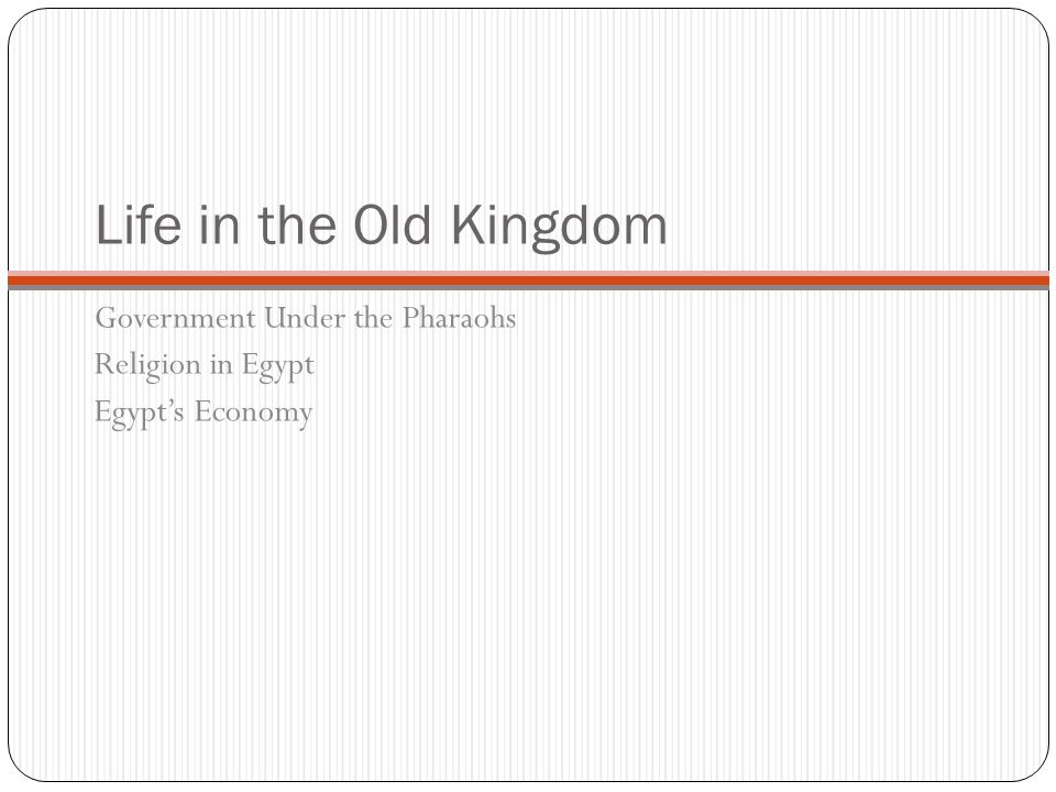 Life in the Old Kingdom Government Under the Pharaohs