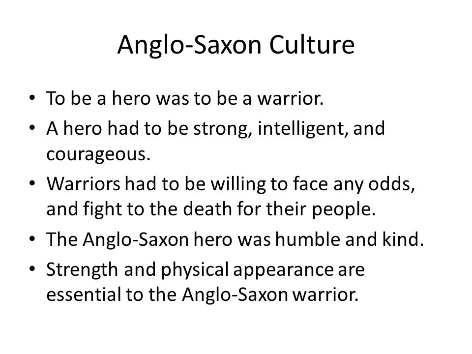 Anglo-Saxon Culture To be a hero was to be a warrior.