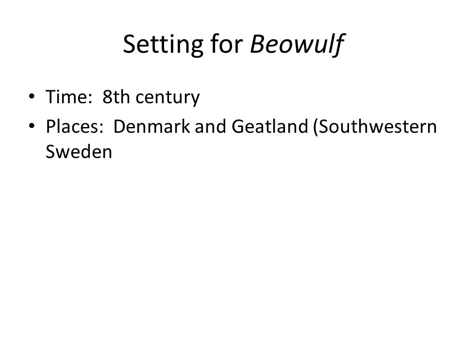 Setting for Beowulf Time: 8th century
