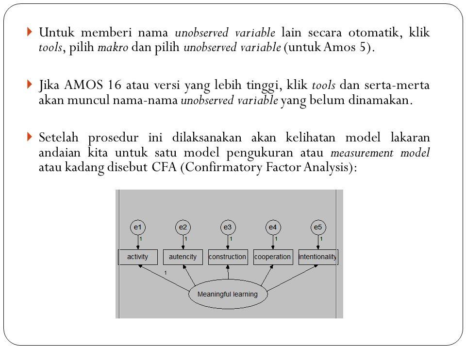 Untuk memberi nama unobserved variable lain secara otomatik, klik tools, pilih makro dan pilih unobserved variable (untuk Amos 5).