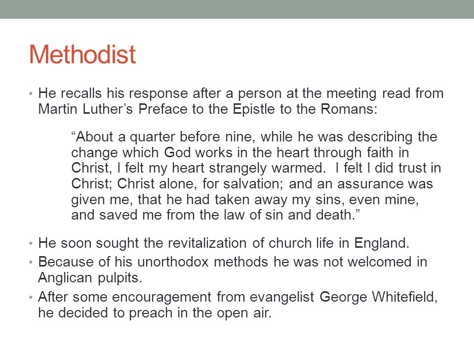 Methodist He recalls his response after a person at the meeting read from Martin Luther's Preface to the Epistle to the Romans: