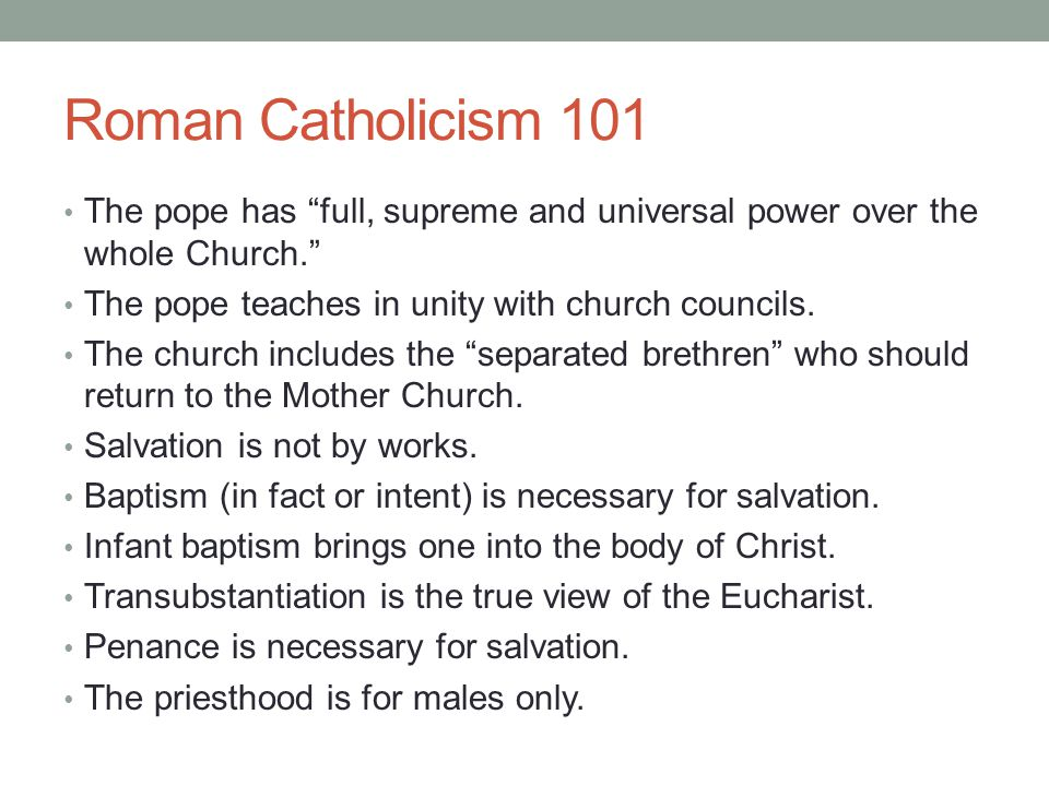 Roman Catholicism 101 The pope has full, supreme and universal power over the whole Church. The pope teaches in unity with church councils.