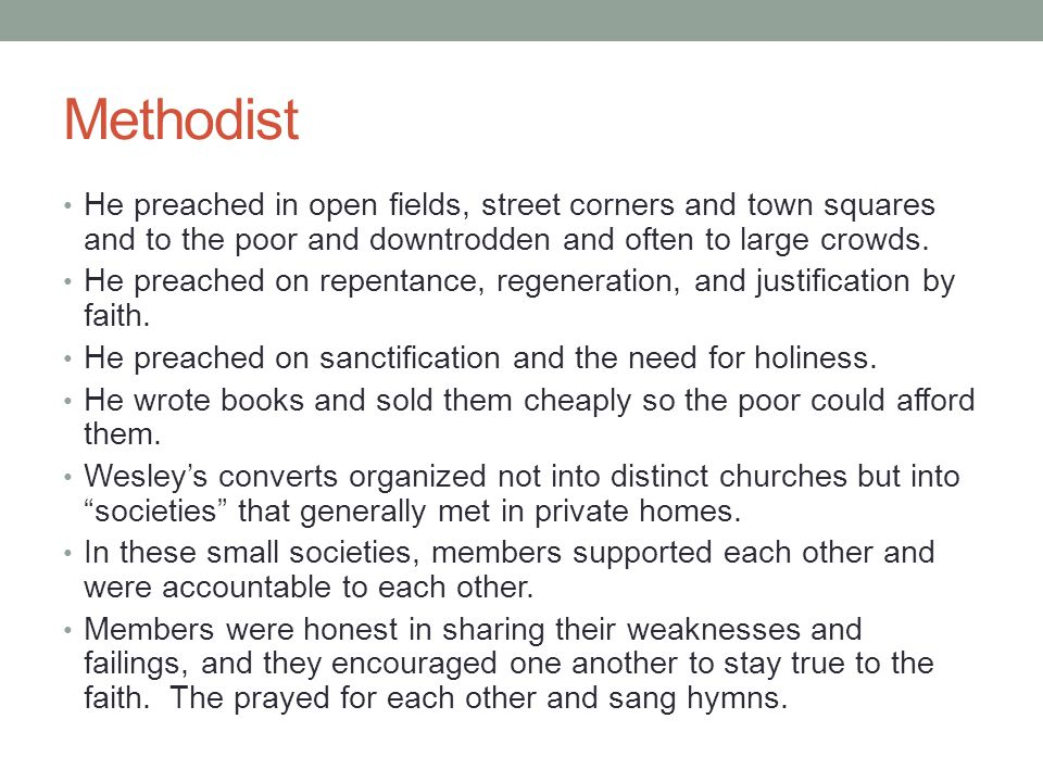 Methodist He preached in open fields, street corners and town squares and to the poor and downtrodden and often to large crowds.