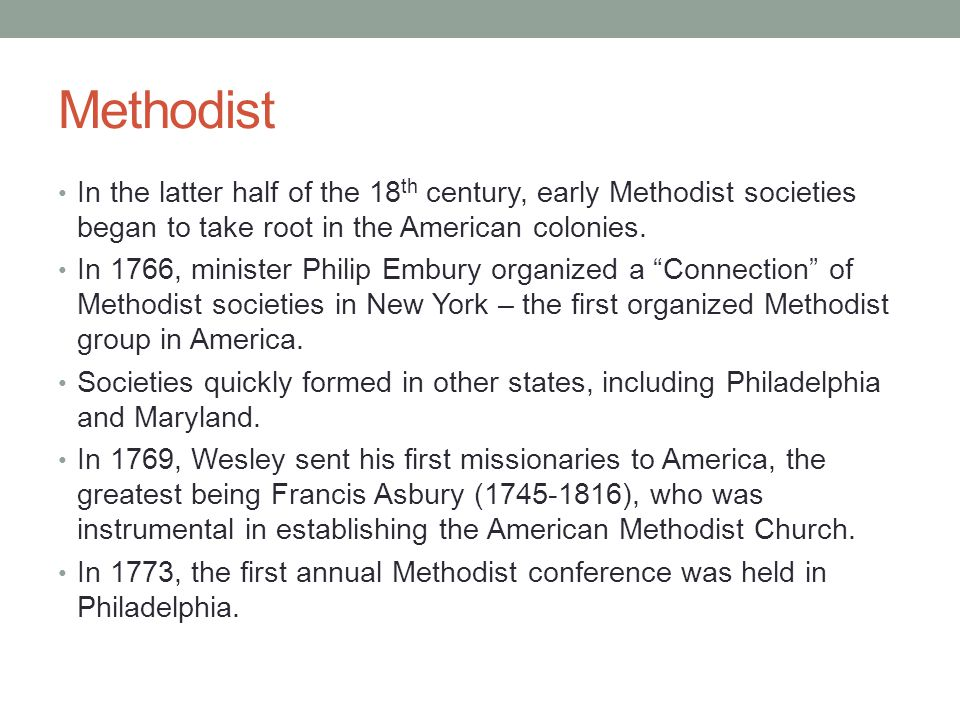 Methodist In the latter half of the 18th century, early Methodist societies began to take root in the American colonies.