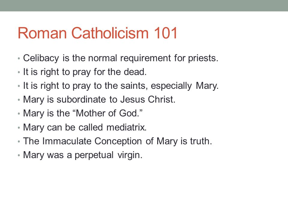 Roman Catholicism 101 Celibacy is the normal requirement for priests.