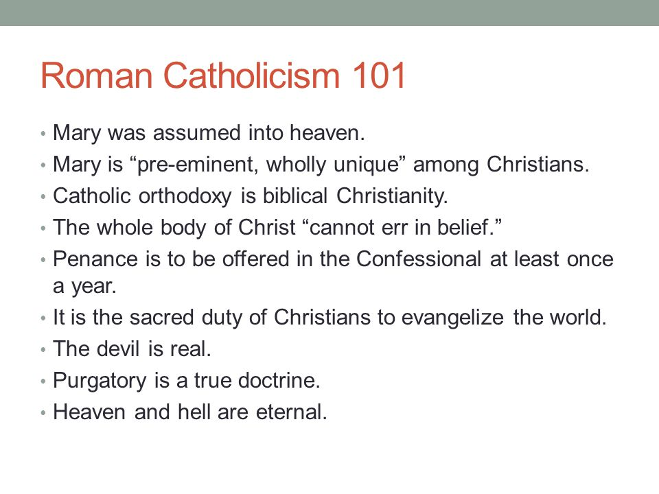 Roman Catholicism 101 Mary was assumed into heaven.
