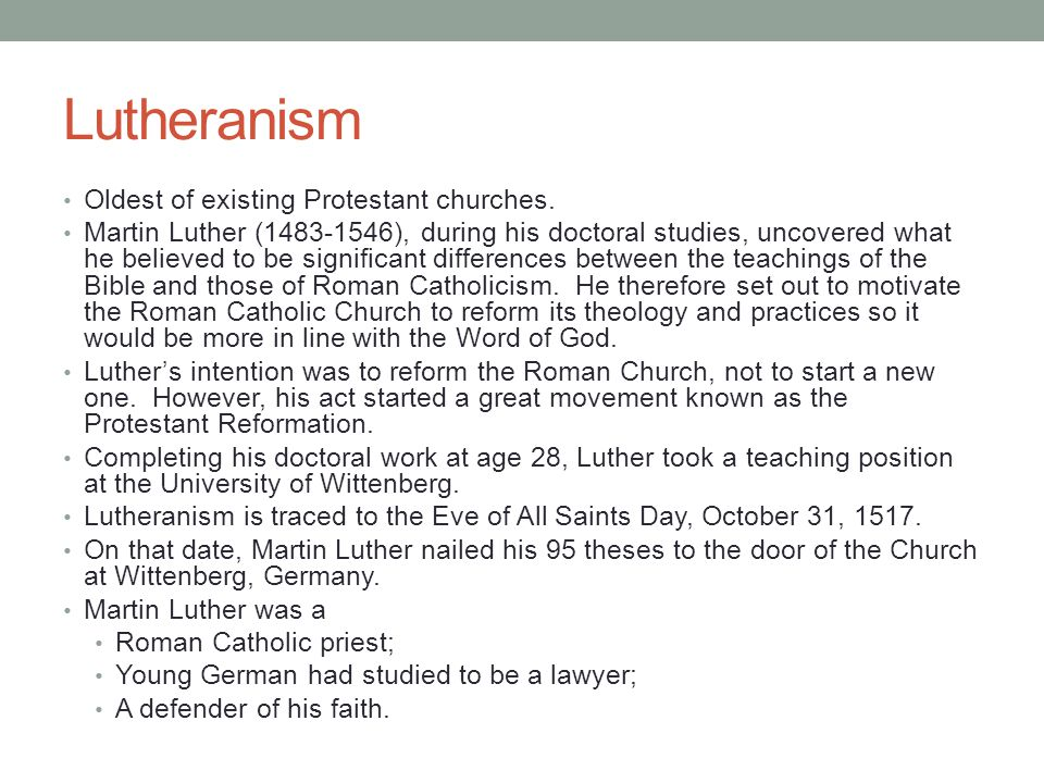Lutheranism Oldest of existing Protestant churches.