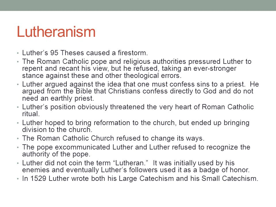 Lutheranism Luther's 95 Theses caused a firestorm.