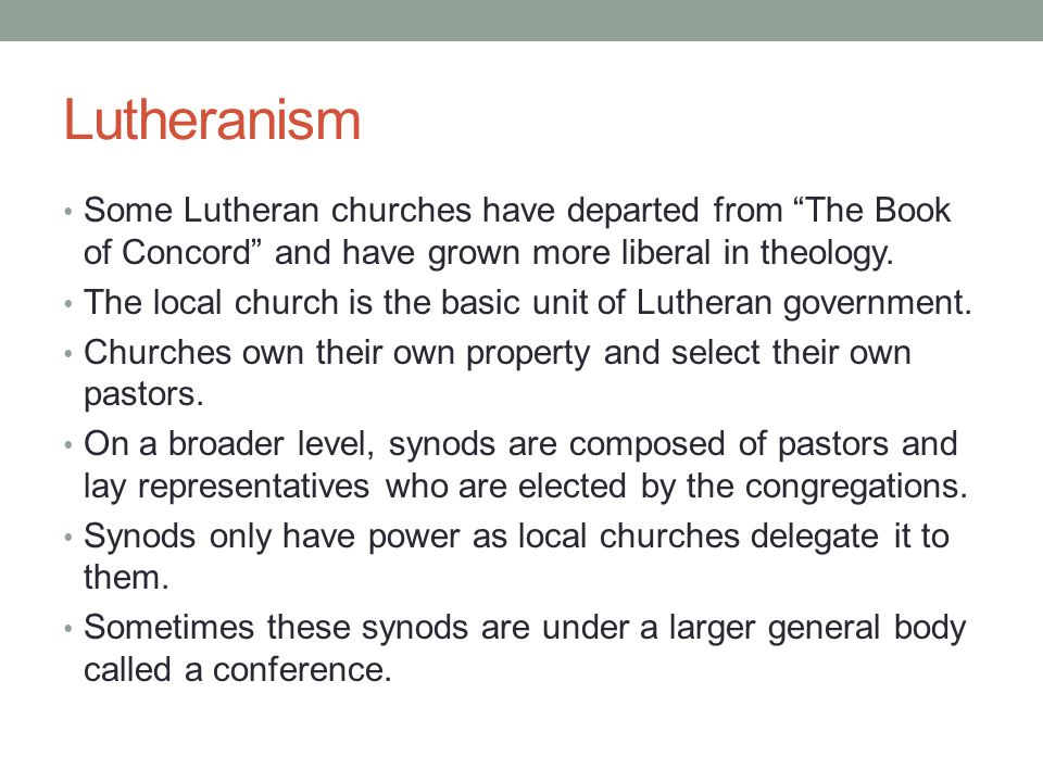 Lutheranism Some Lutheran churches have departed from The Book of Concord and have grown more liberal in theology.