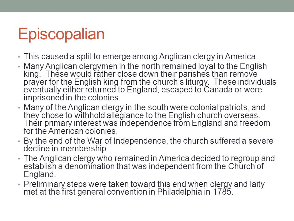 Episcopalian This caused a split to emerge among Anglican clergy in America.