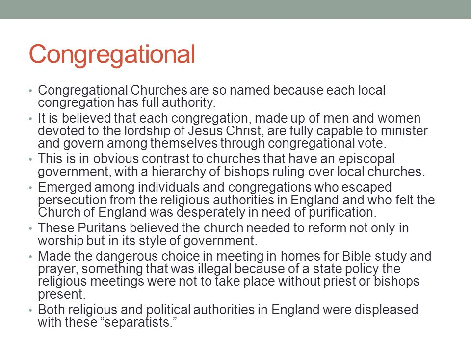 Congregational Congregational Churches are so named because each local congregation has full authority.