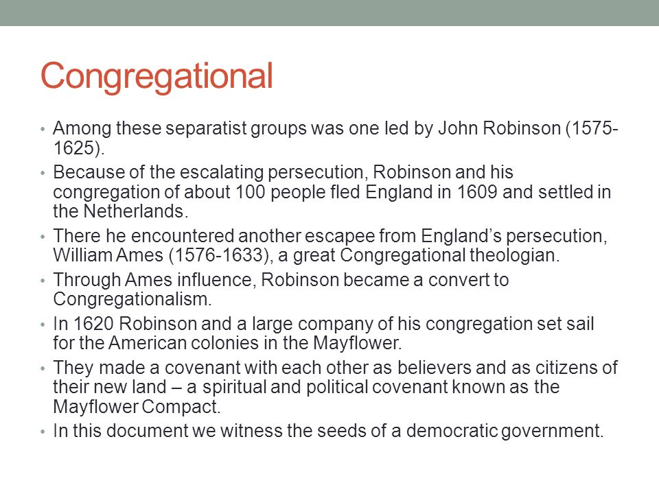 Congregational Among these separatist groups was one led by John Robinson (1575-1625).